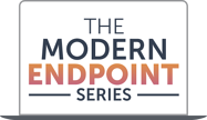 The Modern Endpoint Series